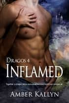 Inflamed (Dragos, Book 4) ebook by Amber Kallyn