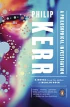A Philosophical Investigation - A Novel ebook by Philip Kerr