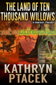 The Land of Ten Thousand Willows Trilogy ebook by Kathryn Ptacek