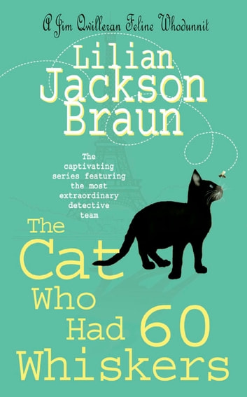 The Cat Who Had 60 Whiskers (The Cat Who… Mysteries, Book 29) - A charming feline mystery for cat lovers everywhere ebook by Lilian Jackson Braun