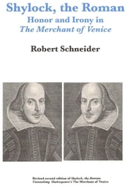 Shylock, the Roman: Honor and Irony in The Merchant of Venice ebook by Robert Schneider