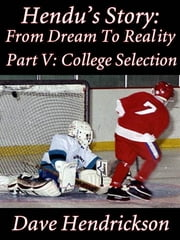 Hendu's Story: From Dream To Reality, Part V: College Selection ebook by David H. Hendrickson