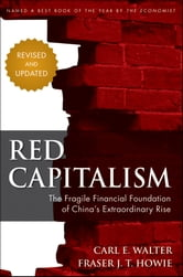 Red Capitalism - The Fragile Financial Foundation of China's Extraordinary Rise ebook by Carl Walter,Fraser Howie