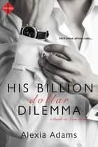 His Billion-Dollar Dilemma ebook by Alexia Adams