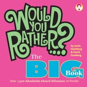 Would You Rather...? The Big Book - Over 1,500 Decidedly Deranged ALL NEW Dilemmas to Ponder ebook by Justin Heimberg, David Gomberg