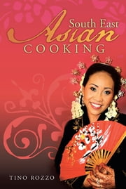 South East Asian Cooking ebook by Tino Rozzo