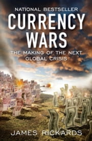 Currency Wars: The Making of the Next Global Crisis - The Making of the Next Global Crisis ebook by Kobo.Web.Store.Products.Fields.ContributorFieldViewModel