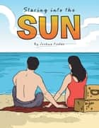 Staring into the Sun ebook by Joshua Fields