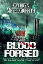 Blood Forged ebook by Kathryn Meyer Griffith
