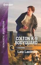 Colton K-9 Bodyguard ebook by Lara Lacombe