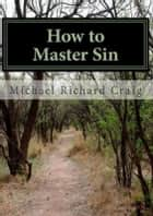 How To Master Sin ebook by Michael Craig