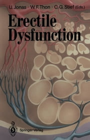 Erectile Dysfunction ebook by Udo Jonas,J.H. Abicht,W. Bähren,Christian Stief,G.A. Broderick,H. Gall,I. Goldstein,P.M. Hanno,U. Hartmann,D. Hauri,M.W. Hengeveld,R.D. Hesch,G. Holzki,Udo Jonas,K.-P. Jünemann,F. Kulvelis,R.M. Levin,F.J. Levine,T.F. Lue,W. Scherb,T.H. Schürmeyer,C. Sparwasser,J. Staubesand,W.D. Steers,Christian Stief,K. Van Arsdalen,G. Wagner,A.J. Wein,E. Wespes,U. Wetterauer,Walter F. Thon,Walter F. Thon