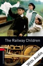 The Railway Children - With Audio Level 3 Oxford Bookworms Library ebook by Edith Nesbit