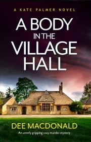 A Body in the Village Hall - An utterly gripping cozy murder mystery 電子書 by Dee MacDonald