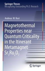 Magnetothermal Properties near Quantum Criticality in the Itinerant Metamagnet Sr3Ru2O7 ebook by Andreas W Rost