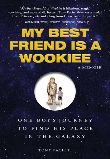 My Best Friend is a Wookie - One Boy's Journey to Find His Place in the Galaxy ebook by Tony Pacitti