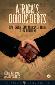 Africa's Odious Debts - How Foreign Loans and Capital Flight Bled a Continent ebook by Léonce Ndikumana, James K. Boyce