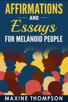 Affirmations and Essays for Melanoid People ebook by Maxine Thompson