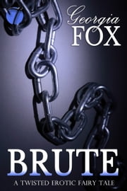 Brute (A Twisted Erotic Fairy Tale) ebook by Georgia Fox