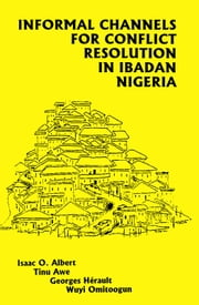 Informal Channels for Conflict Resolution in Ibadan, Nigeria ebook by Isaac Olawale Albert,Georges Hérault,Tinu Awe,Wuyi Omitoogun