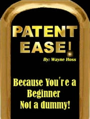 Patent Ease ebook by Wayne Hoss