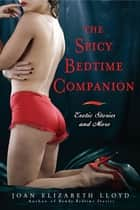 The Spicy Bedtime Companion - Erotic Stories and More ebook by Joan Elizabeth Lloyd