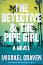 The Detective & the Pipe Girl - A Mystery ebook by Michael Craven