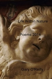 Life Within Nature - Poems 2014 ebook by Gary O'Reilly