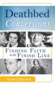 Deathbed Conversions - Finding Faith at the Finish Line ebook by Karen Edmisten