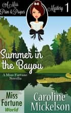 Summer in the Bayou - Miss Fortune World (A Miss Prim & Proper Mystery), #1 ebook by Caroline Mickelson