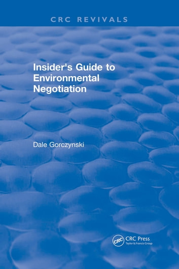 Insider's Guide to Environmental Negotiation ebook by Dale Gorczynski