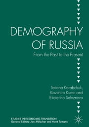 Demography of Russia - From the Past to the Present ebook by Tatiana Karabchuk,Kazuhiro Kumo,Ekaterina Selezneva