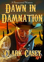 Dawn in Damnation ebook by Clark Casey