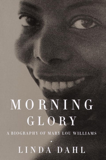 Morning Glory - A Biography of Mary Lou Williams ebook by Linda Dahl