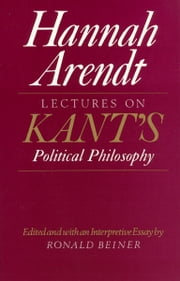 Lectures on Kant's Political Philosophy ebook by Hannah Arendt, Ronald Beiner