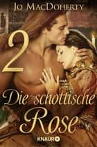 Die schottische Rose 2 - Serial Teil 2 ebook by Jo MacDoherty