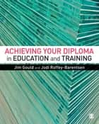 Achieving your Diploma in Education and Training ebook by Jim Gould,Jodi Roffey-Barentsen