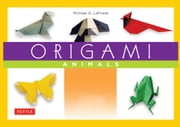 Origami Animals - [Origami Ebook with Full-Color Book] ebook by Michael G. LaFosse