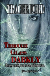 Through Glass Darkly Book Three Between Worlds Series ebook by Tracee Ford
