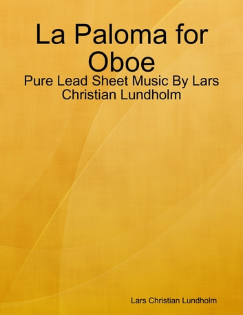 La Paloma for Oboe - Pure Lead Sheet Music By Lars Christian Lundholm ebook by Lars Christian Lundholm