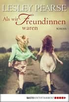 Als wir Freundinnen waren ebook by Lesley Pearse,Britta Evert