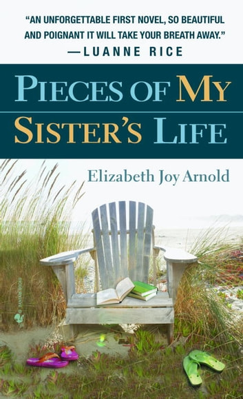 Pieces of My Sister's Life - A Novel ebook by Elizabeth Arnold