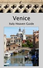 Venice: Italy Heaven Guide ebook by Emily Hammond