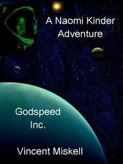 Godspeed Inc: A Naomi Kinder Adventure ebook by Vincent Miskell