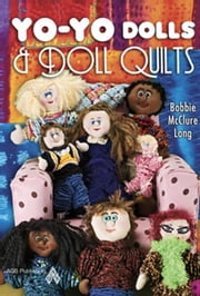Yo-Yo Dolls & Doll Quilts ebook by McClure Long, Bobbie