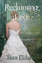 Reclaiming Lexi ebook by Tara Eldana