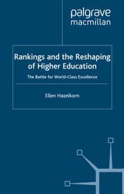 Rankings and the Reshaping of Higher Education - The Battle for World-Class Excellence ebook by E. Hazelkorn
