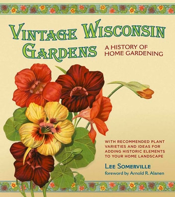 Vintage Wisconsin Gardens - A History of Home Gardening ebook by Lee Somerville