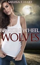 Broken Wheel Wolves (Trilogy Bundle) ebook by Melissa F. Hart