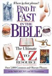 Find It Fast in the Bible - The Ultimate A to Z Resource ebook by Thomas Nelson